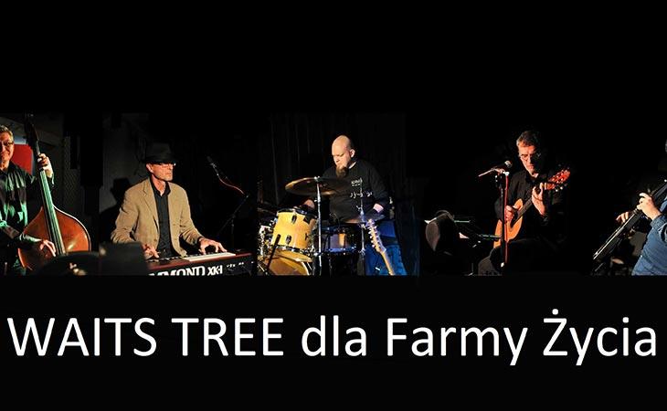 WAITS TREE dla Farmy Życia